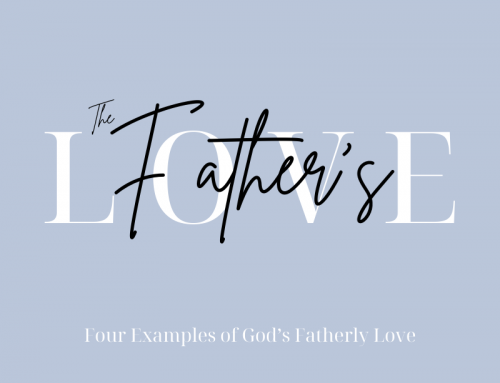 Four Examples of God's Fatherly Love